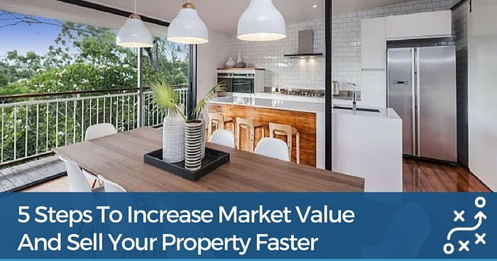 5 Steps to Increase Market Value and Sell Your Property Faster
