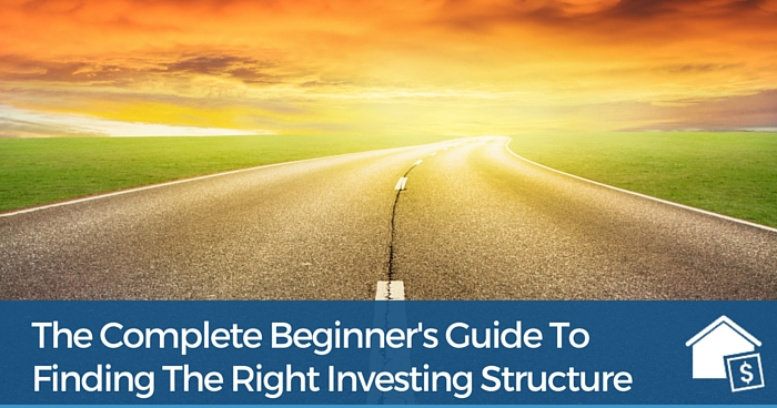 The Complete Beginner's Guide To Finding The Right Investing Structure