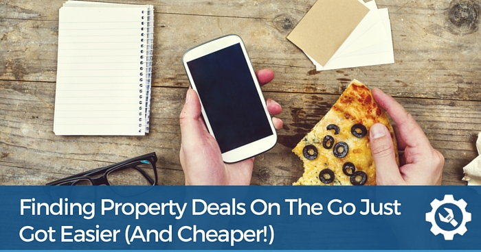 Finding Property Deals On The Go Just Got Easier (and cheaper!)