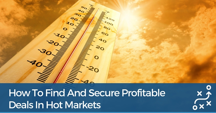 How To Find & Secure Profitable Deals In Hot Markets [Training Recap]