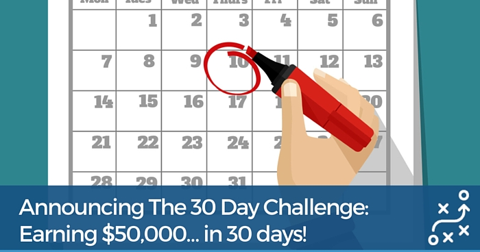 Announcing The 30 Day Challenge: Earning $50,000 in 30 days