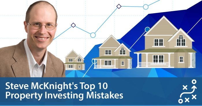 Steve McKnight's Top 10 Property Investing Mistakes
