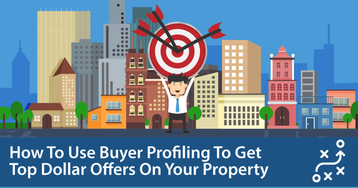 How To Use Buyer Profiling To Get Top Dollar Offers On Your Property