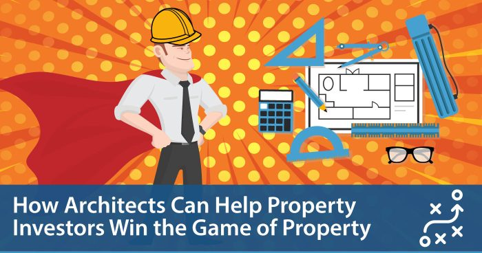 How Architects Can Help You Win the Game of Property