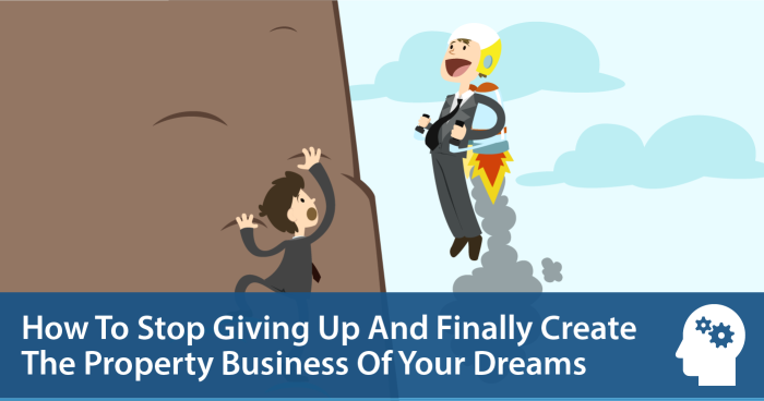 How to Stop Giving Up And Finally Create The Property Business Of Your Dreams
