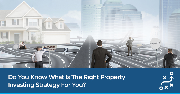 Do You Know What Is The Right Property Investing Strategy For You?
