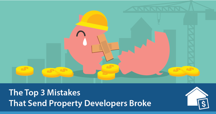 The Top 3 Mistakes That Send Property Developers Broke
