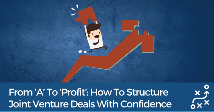 From 'A' To 'Profit': How To Structure Joint Venture Deals With Confidence