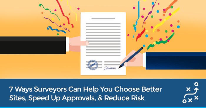 7 Ways Surveyors Can Help You Choose Better Sites, Speed Up Approvals, & Reduce Risk
