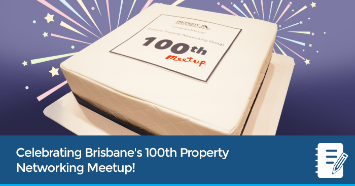 Celebrating The 100th Brisbane Property Networking Meetup!
