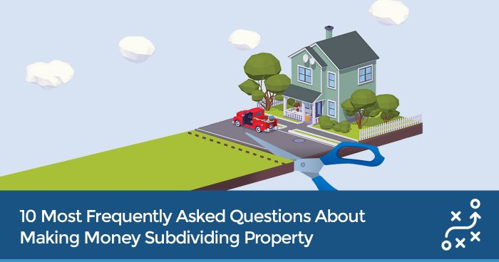 10 Most Frequently Asked Questions About Making Money Subdividing Property