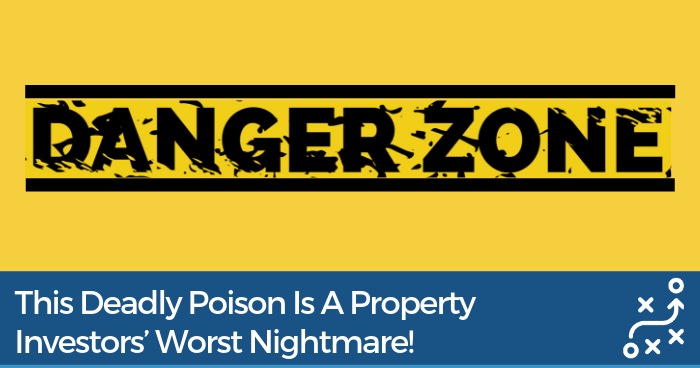 This Deadly Poison Is A Property Investors' Worst Nightmare